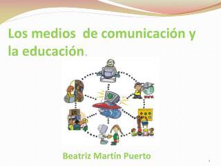 Los medios  de comunicación y la educación .