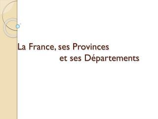 La France, ses Provinces                  et ses D�partements