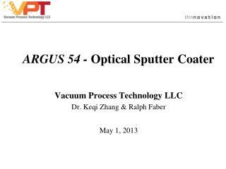 ARGUS 54 -  Optical Sputter Coater Vacuum Process Technology LLC Dr. Keqi Zhang & Ralph Faber