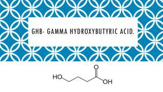 GHB-  Gamma Hydroxybutyric Acid.