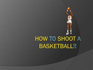 How  To  Shoot  a  Basketball !!
