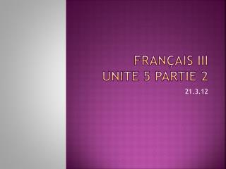 Français  III  Unite 5  Partie  2