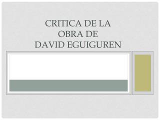 CRITICA DE LA OBRA DE DAVID EGUIGUREN