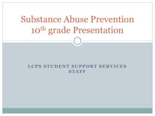 Substance Abuse  Prevention 10 th  grade Presentation