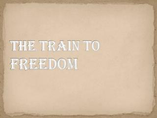 The  Train to  Freedom