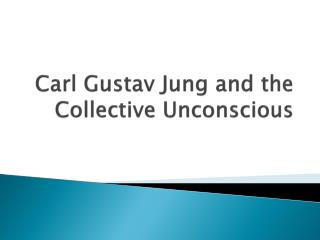 Carl Gustav Jung and the Collective Unconscious