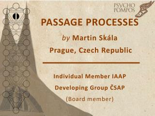 PASSAGE PROCESSES by Martin Skála  Prague, Czech Republic I ndividual Member IAAP