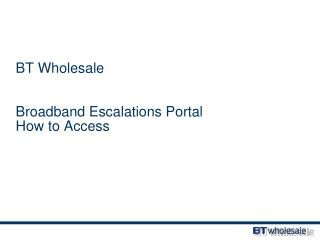 BT Wholesale Broadband Escalations Portal How to Access