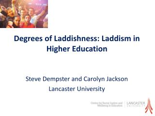 Degrees of  Laddishness :  Laddism  in Higher Education