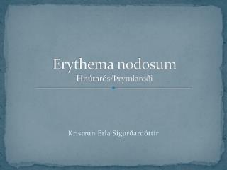 Erythema nodosum Hnútarós/Þrymlaroði