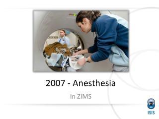 2007 - Anesthesia