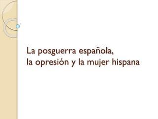 La posguerra española, la  opresión  y la  mujer hispana