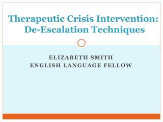 Therapeutic  Crisis  Intervention :  De- Escalation Techniques
