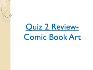 Quiz 2 Review- Comic Book Art