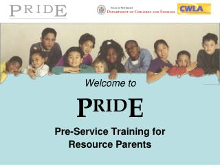 Welcome to P RID E Pre-Service Training for Resource Parents