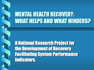 MENTAL HEALTH RECOVERY: WHAT HELPS AND WHAT HINDERS
