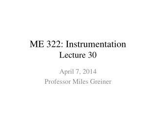 ME 322: Instrumentation Lecture 30