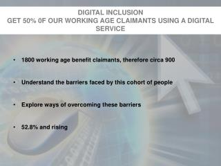 DIGITAL INCLUSION  GET 50% 0F OUR WORKING AGE CLAIMANTS USING A DIGITAL SERVICE