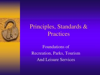 Principles, Standards & Practices