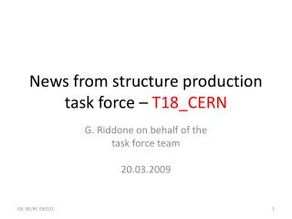 News from  structure production task  force –  T18_CERN