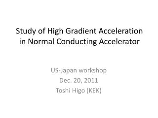 Study of High Gradient  Acceleration in N ormal  C onducting Accelerator