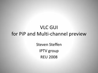 VLC GUI  for  PiP  and Multi-channel preview