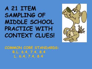 A 21 ITEM SAMPLING OF  MIDDLE SCHOOL PRACTICE WITH CONTEXT CLUES! COMMON CORE STANDARDS: