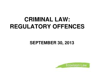CRIMINAL LAW: REGULATORY OFFENCES     	SEPTEMBER  30,  2013