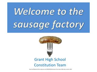 Welcome to the sausage factory