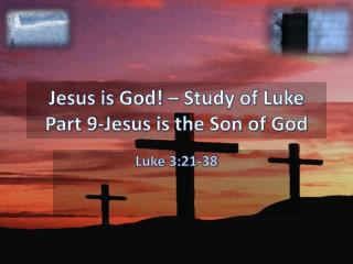 Jesus is God! – Study of Luke Part  9-Jesus is the Son of God