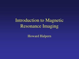 Introduction to Magnetic Resonance Imaging