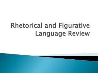 Rhetorical and Figurative Language Review