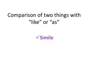 "Comparison of two things with ""like"" or ""as"""