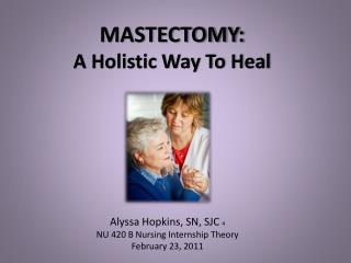 Alyssa Hopkins, SN, SJC  4 NU 420 B Nursing Internship Theory February 23, 2011