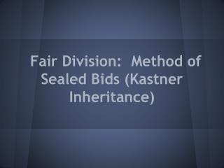 Fair Division:  Method of Sealed Bids (Kastner Inheritance)