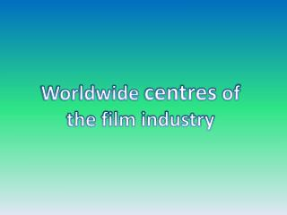 Worldwide centres of the film industry