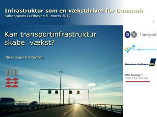 Infrastruktur som en vækstdriver for Danmark Københavns Lufthavne 9. marts 2011