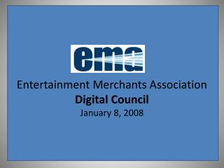 Entertainment Merchants Association  Digital Council January 8, 2008