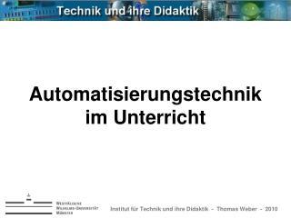 Institut für Technik und ihre Didaktik  -  Thomas Weber  -  2010