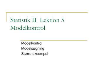 Statistik II  Lektion 5 Modelkontrol