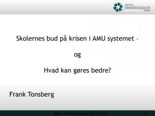 Skolernes bud på krisen i AMU systemet – og Hvad kan gøres bedre? Frank  Tonsberg