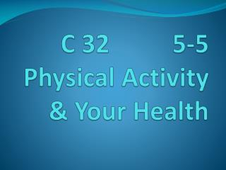 C 32          5-5  Physical Activity & Your Health