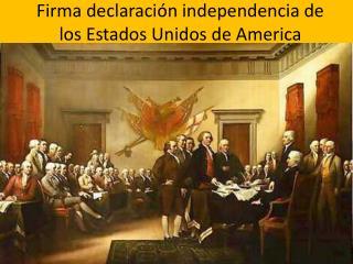 Firma declaración independencia de los Estados Unidos de  America