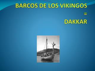 BARCOS DE LOS VIKINGOS = DAKKAR