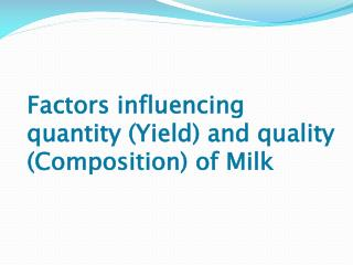 Factors influencing quantity (Yield) and quality (Composition) of Milk