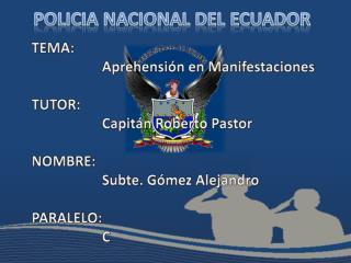 TEMA:  Aprehensión en Manifestaciones TUTOR:  Capitán Roberto Pastor  NOMBRE: