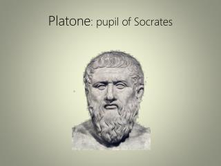 Platone :  pupil of Socrates