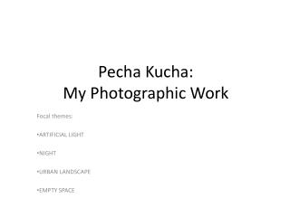 Pecha Kucha : My Photographic Work
