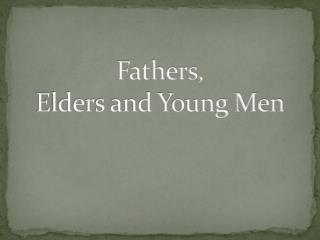 Fathers,  Elders and Young Men