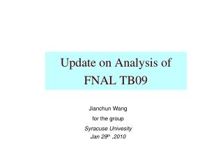 Update on Analysis of FNAL TB09